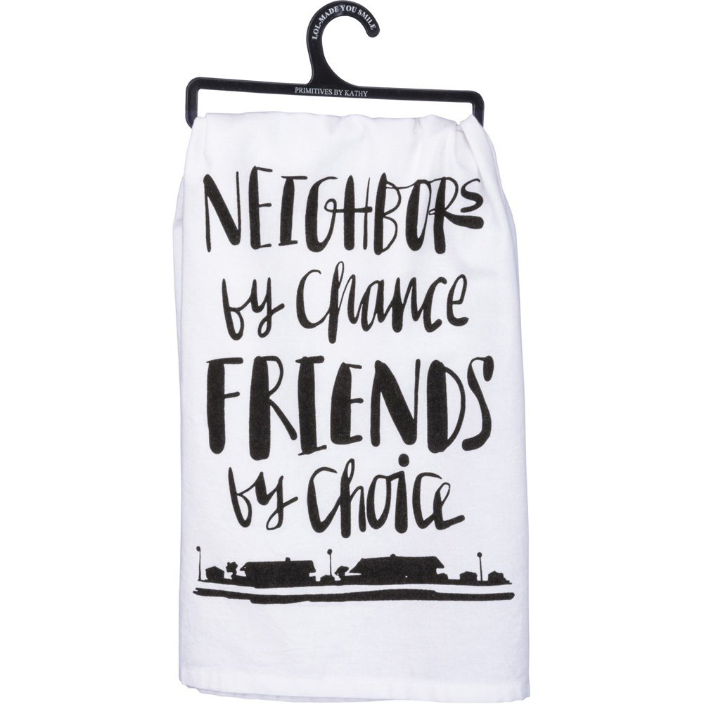LOL Kitchen Towel - Neighbors by Chance Friends By Choice