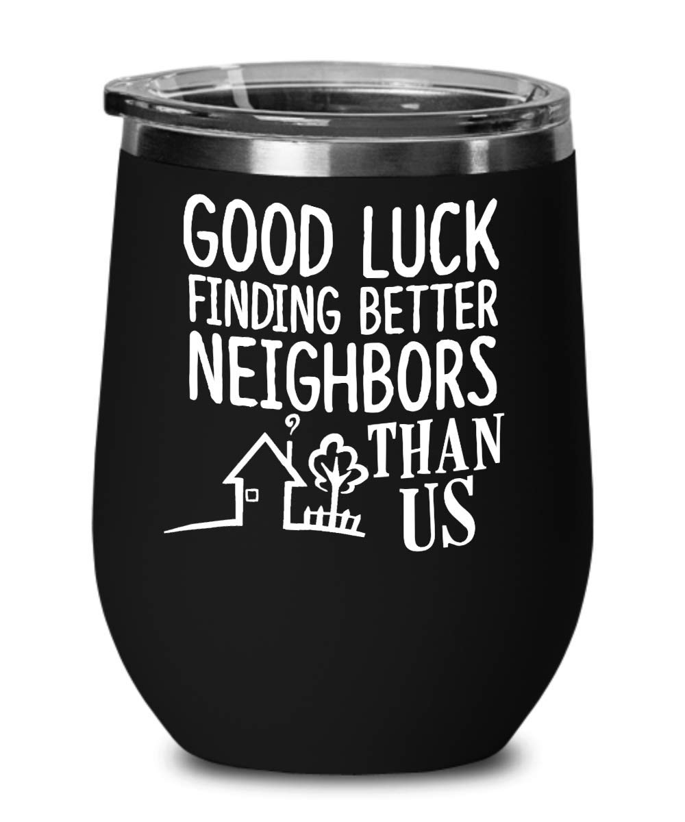 Good Luck Finding Better Neighbors Than Us Funny Wine Tumbler